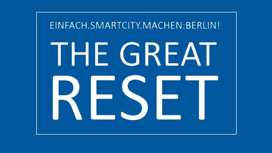 """Einfach.SmartCity:Machen: Berlin!"" - THE GREAT RESET"